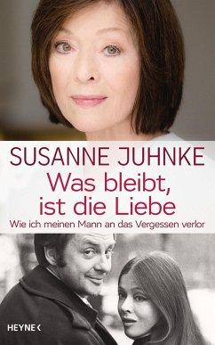 Was bleibt, ist die Liebe - Juhnke, Susanne