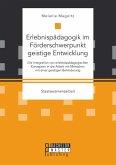 Erlebnispädagogik im Förderschwerpunkt geistige Entwicklung: Die Integration von erlebnispädagogischen Konzepten in die Arbeit mit Menschen mit einer geistigen Behinderung (eBook, PDF)