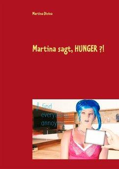 Martina sagt, HUNGER ?!