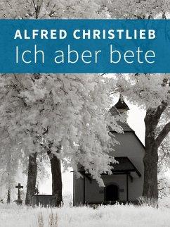 Ich aber bete (eBook, ePUB) - Christlieb, Alfred
