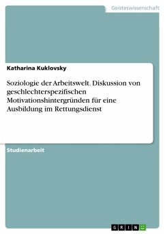 Soziologie der Arbeitswelt. Diskussion von geschlechterspezifischen Motivationshintergründen für eine Ausbildung im Rettungsdienst (eBook, PDF)