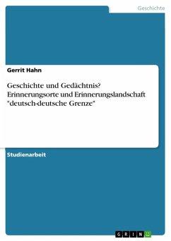 """Geschichte und Gedächtnis? Erinnerungsorte und Erinnerungslandschaft """"deutsch-deutsche Grenze"""" (eBook, ePUB)"""