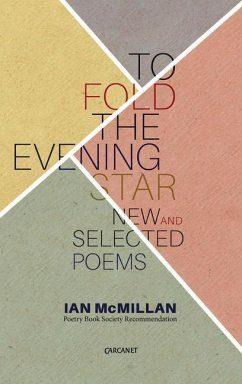 To Fold the Evening Star: New and Selected Poems - Mcmillan, Ian