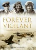 Forever Vigilant: Naval 8/208 Squadron RAF - A Centenary of Service from Camels to Hawks