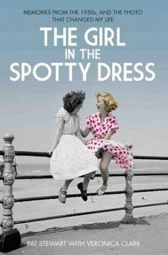 The Girl in the Spotty Dress: Memories from the 1950s and the Photo That Changed My Life - Stewart, Pat; Clark, Veronica
