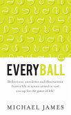 Everyball - Reflections, anecdotes and observations from a life in tennis aimed to tool you up for the game of life!