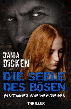 Die Seele des Bösen - Blutiges Wiedersehen / Sadie Scott Bd.3 (eBook, ePUB) - Dicken, Dania