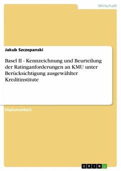 Basel II - Kennzeichnung und Beurteilung der Ratinganforderungen an KMU unter Berücksichtigung ausgewählter Kreditinstitute (eBook, ePUB)