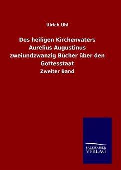 Des heiligen Kirchenvaters Aurelius Augustinus zweiundzwanzig Bücher über den Gottesstaat - Uhl, Ulrich