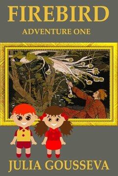 The Firebird: Adventure One (Adventures of Alex and Katie, #1) (eBook, ePUB) - Gousseva, Julia