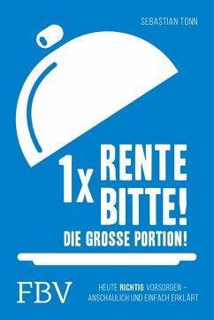 1 x Rente bitte! Die große Portion! (eBook, ePUB) - Tonn, Sebastian