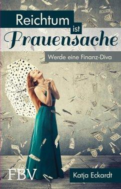 Reichtum ist Frauensache (eBook, ePUB) - Eckardt, Katja