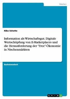 Information als Wirtschaftsgut. Digitale Wertschöpfung von E-Marketplaces und die Herausforderung der