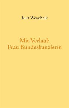 Mit Verlaub, Frau Bundeskanzlerin - Werschnik, Kurt