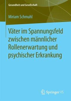 Väter im Spannungsfeld zwischen männlicher Rollenerwartung und psychischer Erkrankung - Schmuhl, Miriam
