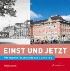 Einst und Jetzt - Potdamer Stadtschloss/Landtag