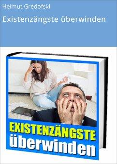 Existenzängste überwinden (eBook, ePUB) - Gredofski, Helmut