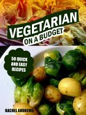 Vegetarian On a Budget: 50 Quick and Easy Recipes (eBook, ePUB)