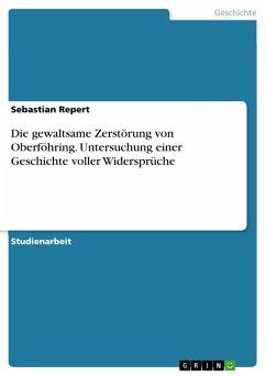 Die gewaltsame Zerstörung von Oberföhring. Untersuchung einer Geschichte voller Widersprüche (eBook, PDF)