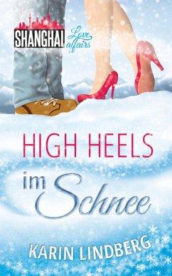High Heels im Schnee / Shanghai Love Affairs Bd.2 (eBook, ePUB) - Karin Lindberg