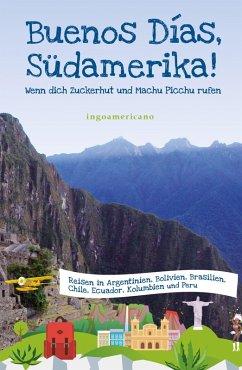 Buenos Días, Südamerika (eBook, ePUB) - Ingoamericano