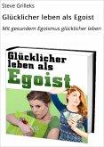 Glücklicher leben als Egoist (eBook, ePUB)