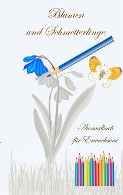 Blumen und Schmetterlinge - Ausmalbuch für Erwa...