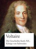 Die Geschichte Karls XII., Königs von Schweden (eBook, ePUB)
