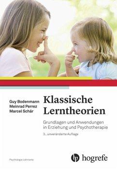 Klassische Lerntheorien (eBook, PDF) - Perrez, Meinrad; Bodenmann, Guy; Schär, Marcel