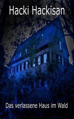 Das verlassene Haus im Wald (eBook, ePUB) - Hackisan, Hacki