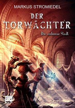 Die verlorene Stadt / Der Torwächter Bd.2 - Stromiedel, Markus