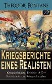 Kriegsberichte eines Realisten: Kriegsgefangen - Erlebtes 1870 + Reisebriefe vom Kriegsschauplatz (eBook, ePUB)