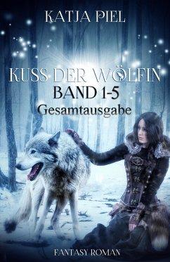 Kuss der Wölfin Bd.1-5 (eBook, ePUB) - Piel, Katja