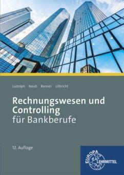 Rechnungswesen und Controlling für Bankberufe - Ludolph, Franz-Joachim;Neub, Christoph;Renner, Reinhard