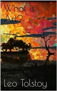 What is Art? (eBook, ePUB) - Tolstoy, Leo; Tolstoy, Leo