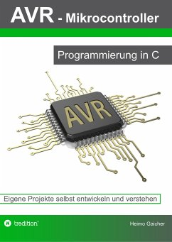 AVR Mikrocontroller - Programmierung in C - Gaicher, Heimo