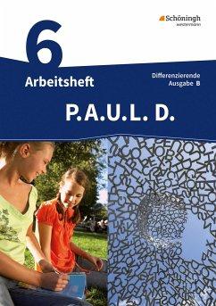 P.A.U.L. D. (Paul) 6. Arbeitsheft mit Lösungen. Differenzierende Ausgabe. Realschulen und Gemeinschaftsschulen. Baden-Württemberg