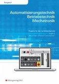 Automatisierungstechnik, Betriebstechnik, Mechatronik. Projekt für das Lernfeld 3: Arbeitsheft