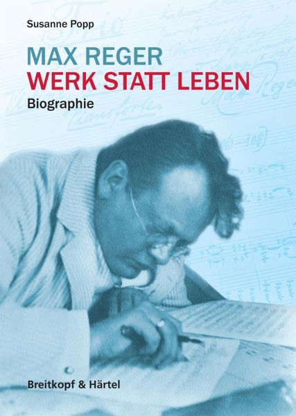 Max Reger - Werk statt Leben - Popp, Susanne