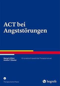 ACT bei Angststörungen - Eifert, Georg H.; Gloster, Andrew T.