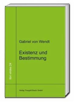 Existenz und Bestimmung - Wendt, Gabriel von
