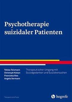 Psychotherapie suizidaler Patienten - Teismann, Tobias; Koban, Christoph; Illes, Franziska; Oermann, Angela