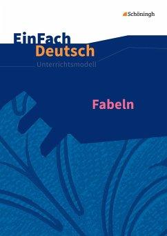Fabeln. EinFach Deutsch Unterrichtsmodelle - Schwake, Anne; Schwake, Timotheus