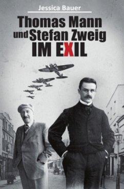 Thomas Mann und Stefan Zweig im Exil - Bauer, Jessica