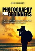 Photography for Beginners: The Ultimate Photography Guide for Mastering DSLR Photography (eBook, ePUB)