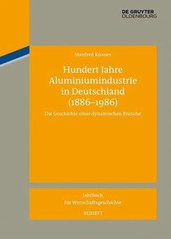 Hundert Jahre Aluminiumindustrie in Deutschland (1886-1986) (eBook, ePUB) - Knauer, Manfred