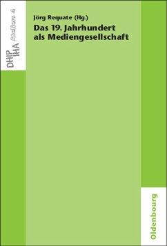 Das 19. Jahrhundert als Mediengesellschaft (eBook, PDF)