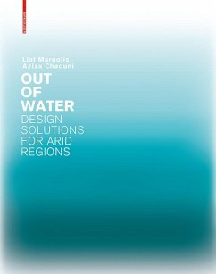 Out of Water - Design Solutions for Arid Regions (eBook, PDF) - Margolis, Liat; Chaouni, Aziza