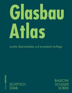 Glasbau Atlas (eBook, PDF) - Schittich, Christian; Staib, Gerald; Balkow, Dieter; Schuler, Matthias; Sobek, Werner