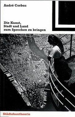 Die Kunst, Stadt und Land zum Sprechen zu bringen (eBook, PDF) - Corboz, André